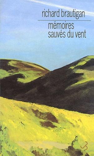 Mémoires sauvés du vent / Richard Brautigan | Brautigan, Richard (1935-1984). Auteur