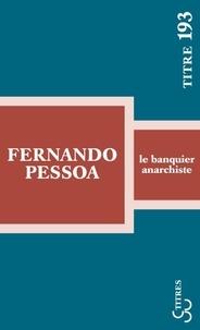 Fernando Pessoa - Le banquier anarchiste.