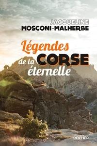 Jacqueline Mosconi-Malherbe - Légendes de la Corse éternelle.