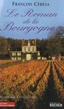 Le roman de la Bourgogne / François Cérésa | Cérésa, François (1953-....)