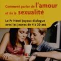 Henri Joyeux - Comment parler de l'amour et de la sexualité - Le Pr Henri Joyeux dialogue avec les jeunes de 4 à 20 ans. 1 Cédérom
