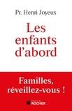 Henri Joyeux - Les enfants d'abord - Familles, réveillez-vous !.