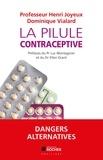 Henri Joyeux et Dominique Vialard - La pilule contraceptive.