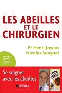 Henri Joyeux et Nicolas Bouguet - Les abeilles et le chirurgien - De l'apiculteur à l'apithérapeute.