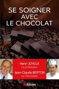 Henri Joyeux et Jean-Claude Berton - Comment se soigner avec le chocolat.