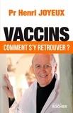 Henri Joyeux - Vaccins - Comment s'y retrouver.