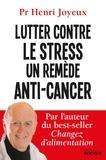 Henri Joyeux - Lutter contre le stress, un remède anti-cancer.