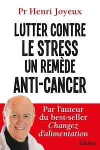 Pr Henri JOYEUX - Lutter contre le stress - un remède anti-cancer.
