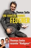Une aventure nommée Federer / Thomas Sotto   Sotto, Thomas. Auteur