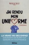 Mathilde Basset - J'ai rendu mon uniforme - Une infirmière en EHPAD témoigne.