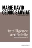 Intelligence artificielle : La nouvelle barbarie / Marie David, Cédric Sauviat | David, Marie (1957-....)