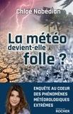 Chloé Nabédian - La météo devient-elle folle ?.