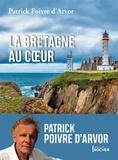 Patrick Poivre d'Arvor - La Bretagne au coeur.