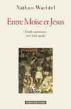 Nathan Wachtel - Entre Moïse et Jésus - Etudes marranes (XV°-XXI° siècle).