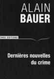 Alain Bauer - Dernières nouvelles du crime.