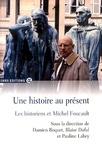 Damien Boquet et Blaise Dufal - Une histoire au présent - Les historiens et Michel Foucault.