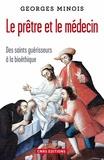 Georges Minois - Le prêtre et le médecin - Des saints guérisseurs à la bioéthique.
