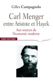 Gilles Campagnolo - Carl Menger, entre Aristote et Hayek - Aux sources de l'économie moderne.