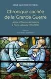 Odile Gaultier-Voituriez - Chronique cachée de la Grande Guerre - Lettres d'Etienne de Nalèche à Pierre Lebaudy (1914-1919).