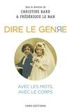 Christine Bard et Frédérique Le Nan - Dire le genre - Avec les mots, avec le corps.