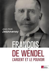 Jean-Noël Jeanneney - François de Wendel en République - L'argent et le pouvoir 1914-1940.