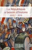 Jean-Noël Jeanneney - La République a besoin d'histoire - Interventions Tome 3, 2010-2019.