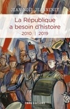 Jean-Noël Jeanneney - La République a besoin d'histoire 2010-2019.