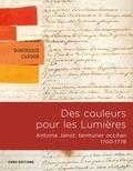 Dominique Cardon - Des couleurs pour les Lumières. Antoine Janot, teinturier occitan 1700-1778.