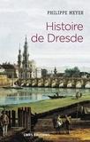 Philippe Meyer - Histoire de Dresde - Souffrances et éternité.