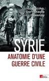 Gilles Dorronsoro et Arthur Quesnay - Syrie - Anatomie d'une guerre civile.