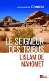 Jacqueline Chabbi - Le seigneur des tribus - L'islam de Mahomet.