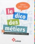 Le dico des métiers + tous les nouveaux métiers à découvrir... / dir. de la publ. Pascal Charvet   Office national d'information sur les enseignements et les professions (France). Auteur