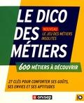 ONISEP - Le dico des métiers - 600 métiers à découvrir.