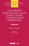 Alexandre Laumonier - La coopération entre Etats dans la lutte contre la fraude et l'évasion fiscales internationales.