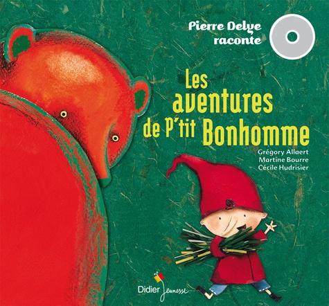 Les aventures de p'tit Bonhomme : 2 histoires à lire et à écouter / Pierre Delye, auteur | Delye, Pierre (1968-....). Auteur