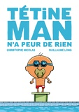 Guillaume Long et Christophe Nicolas - Tétine man Tome 3 : Tétine man n'a peur de rien.