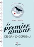 Le premier amour de Grand Corbeau / Muriel Bloch | Bloch, Muriel (1954-....)