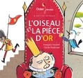 L' oiseau et la pièce d'or / une histoire contée par François Vincent | Vincent, François (1956-....). Auteur