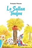 Le sultan Toufou / François Vincent | Vincent, François (1956-....). Auteur