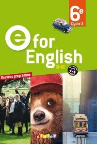 Virginie Bordat et Hélène Chadoeuf - Anglais 6e E for English - Cycle 3 A1>A2, Livre de l'élève.