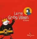 Le roi Gros Vilain / Eric Battut   Battut, Éric (1968-....). Auteur