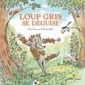 Gilles Bizouerne et Ronan Badel - Loup gris se déguise.