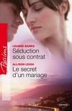 Allison Leigh et Leanne Banks - Séduction sous contrat - Le secret d'un mariage.