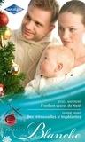 Jessica Matthews et Dianne Drake - L'enfant secret de Noël - Des retrouvailles si troublantes.