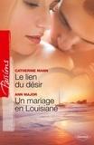 Catherine Mann et Ann Major - Le lien du désir - Un mariage en Louisiane.