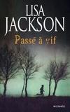 Passé à vif / Lisa Jackson   Jackson, Lisa (1952-....)
