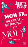 Juliette Bonte - Mon ex, sa copine, mon faux mec et moi.