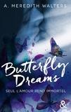 A. Meredith Walters - Butterfly Dreams - Le livre phénomène de la romance sicklit.