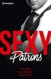 Abby Green et Sharon Kendrick - Sexy patrons - Sexy et... Imprévisible ; Sexy et... Troublant ; Sexy et... Audacieux.
