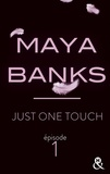 Maya Banks - Just One Touch - Episode 1.